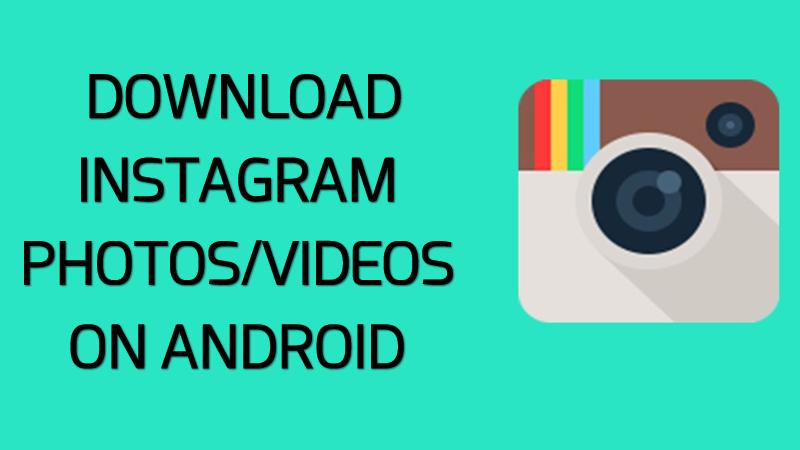 تعرف على كيفية تنزيل الصور ومقاطع الفيديو على الروبوت من Instagram